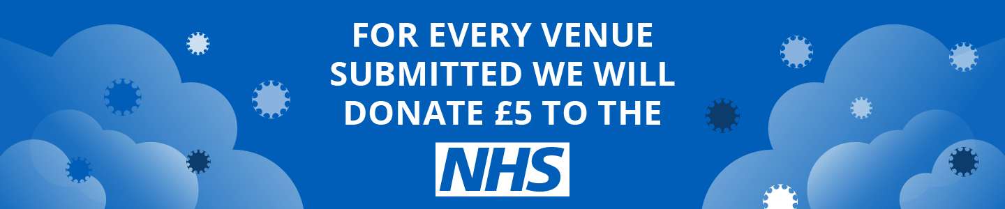 For every venue submitted we will donate £5 to the NHS