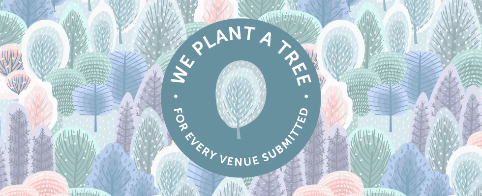 We plant a tree for every venue submitted